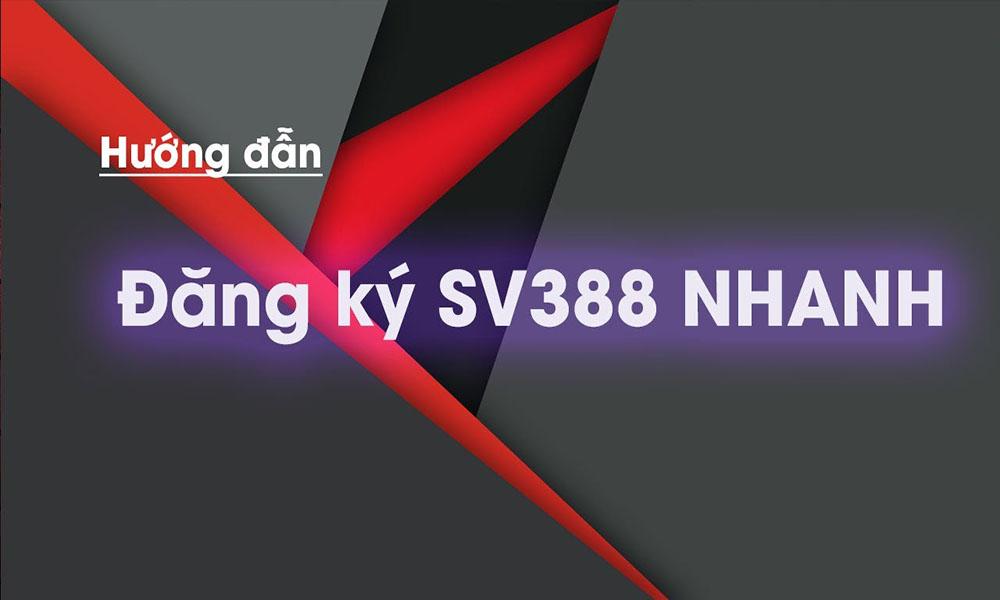 Đăng ký tài khoản SV388 chi tiết nhất