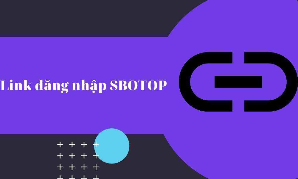 Link vào nhà cái SBOTOP mới nhất không bị chặn