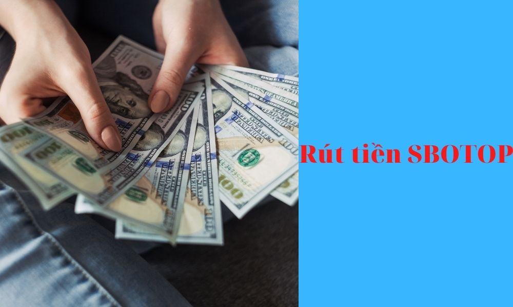 Rút tiền thắng cược tại SBOTOP chi tiết nhất