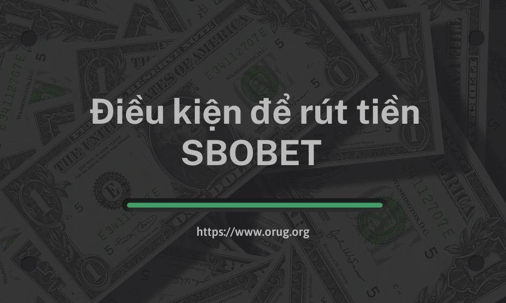 Điều kiện để rút tiền thắng cược SBOBET