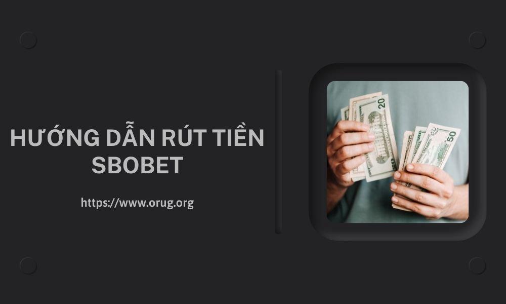 Hướng dẫn rút tiền SBOBET
